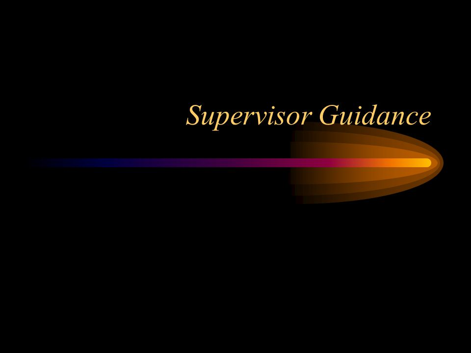 Supervisor Guidance