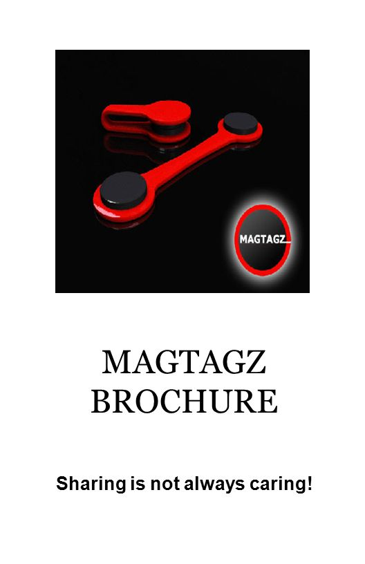 MAGTAGZ BROCHURE Sharing is not always caring!