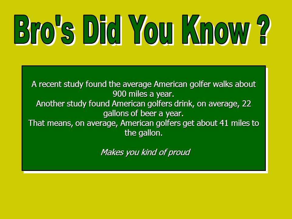 A recent study found the average American golfer walks about 900 miles a year.