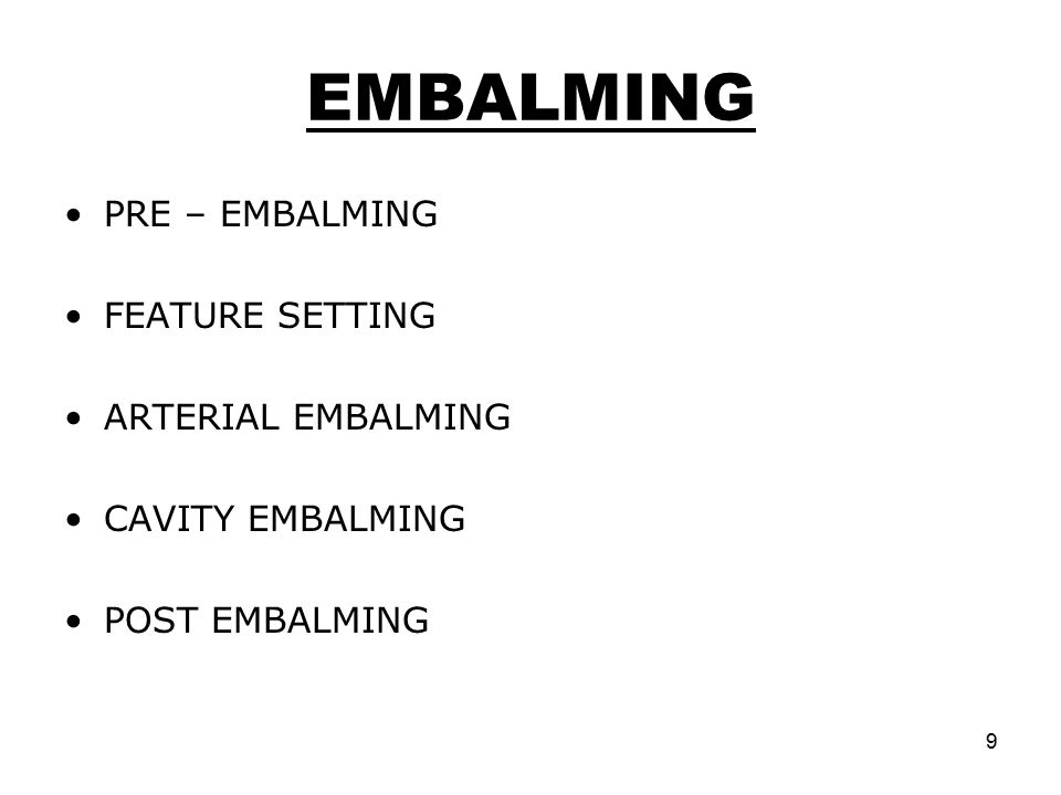 9 EMBALMING PRE – EMBALMING FEATURE SETTING ARTERIAL EMBALMING CAVITY EMBALMING POST EMBALMING