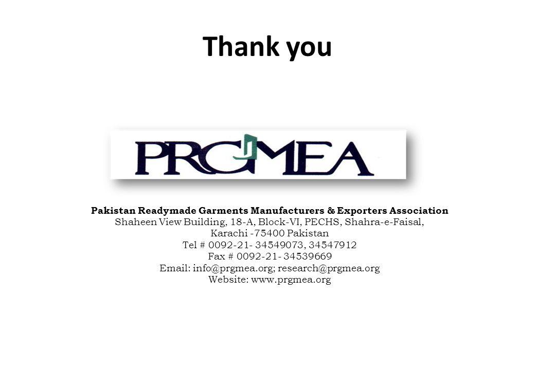 Thank you Pakistan Readymade Garments Manufacturers & Exporters Association Shaheen View Building, 18-A, Block-VI, PECHS, Shahra-e-Faisal, Karachi -75400 Pakistan Tel # 0092-21- 34549073, 34547912 Fax # 0092-21- 34539669 Email: info@prgmea.org; research@prgmea.org Website: www.prgmea.org