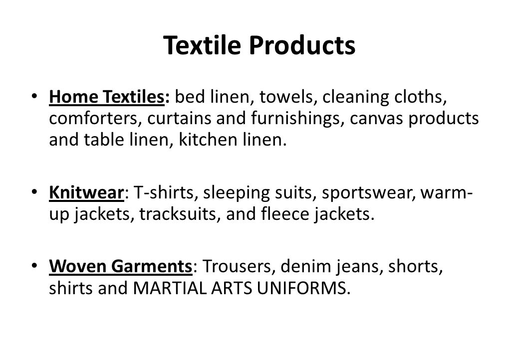 Textile Products Home Textiles: bed linen, towels, cleaning cloths, comforters, curtains and furnishings, canvas products and table linen, kitchen lin