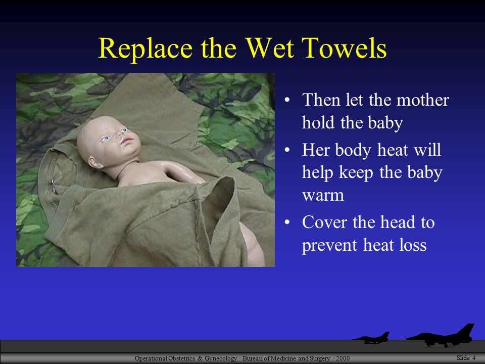 Operational Obstetrics & Gynecology · Bureau of Medicine and Surgery · 2000 Slide 4 Replace the Wet Towels Then let the mother hold the baby Her body
