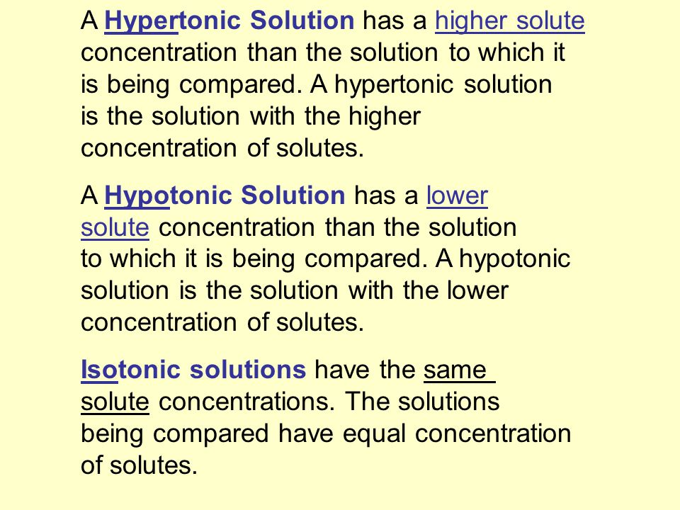 A Hypertonic Solution has a higher solute concentration than the solution to which it is being compared.