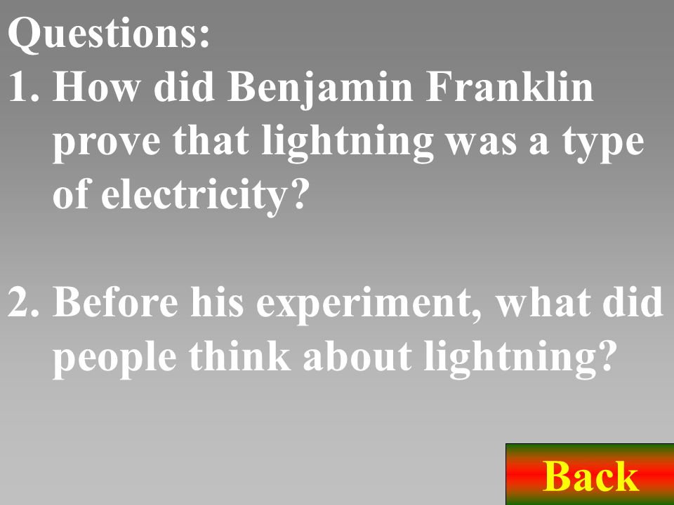 II. Dictation In June, 1752, Benjamin Franklin proved that lightning was a type of electricity by flying a kite with a key tied to the bottom of the s