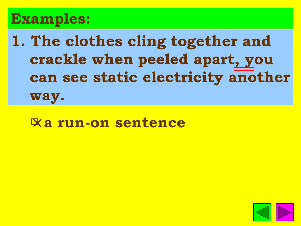 A run-on sentence occurs when two or more complete sentences run together as one.