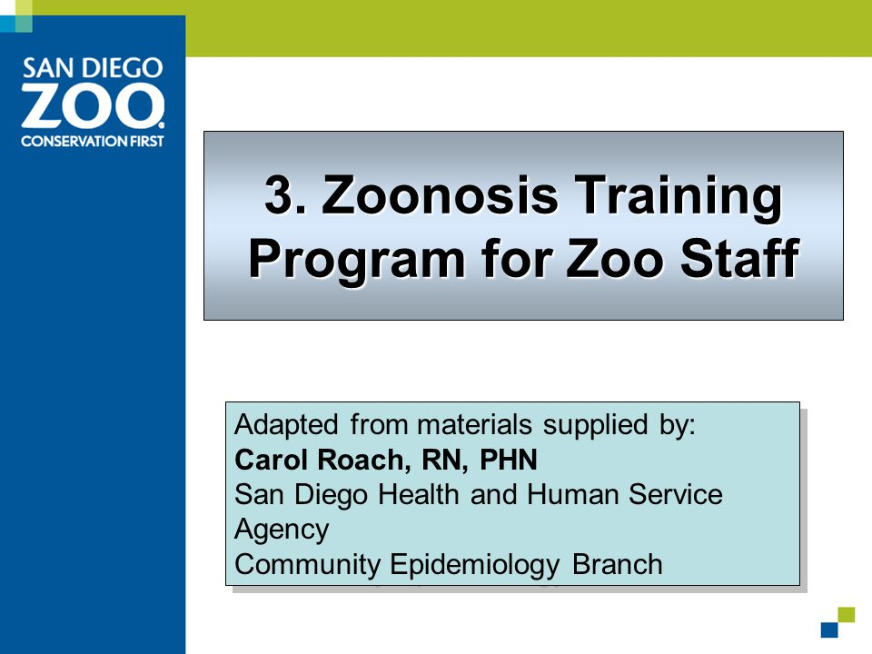 3. Zoonosis Training Program for Zoo Staff Adapted from materials supplied by: Carol Roach, RN, PHN San Diego Health and Human Service Agency Communit