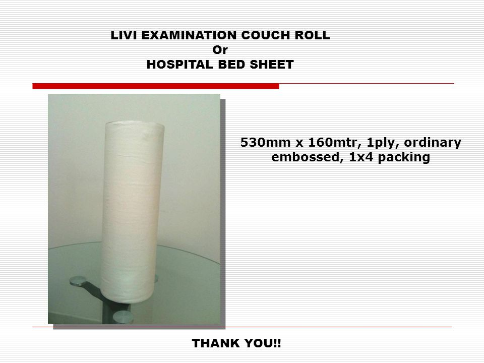 LIVI EXAMINATION COUCH ROLL Or HOSPITAL BED SHEET 530mm x 160mtr, 1ply, ordinary embossed, 1x4 packing THANK YOU!!