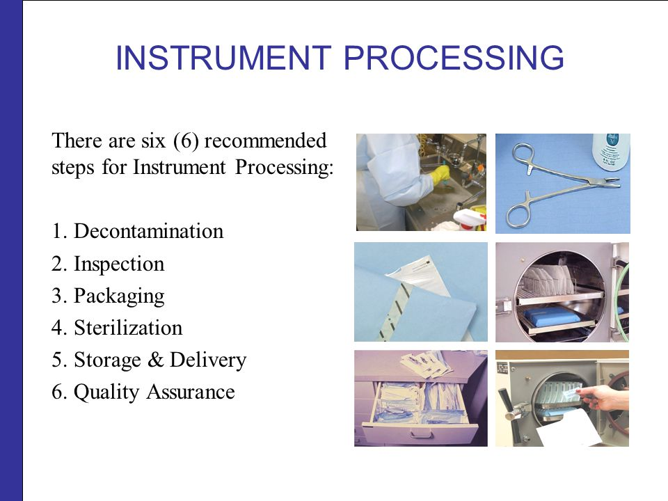 DECONTAMINATION Soiled instruments should be cleaned and disinfected in a designated area, immediately after the surgical procedure.