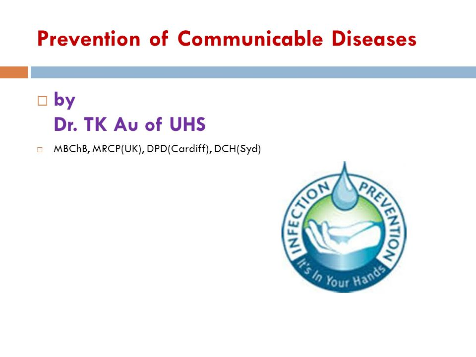 Prevention of Communicable Diseases  by Dr. TK Au of UHS  MBChB, MRCP(UK), DPD(Cardiff), DCH(Syd)