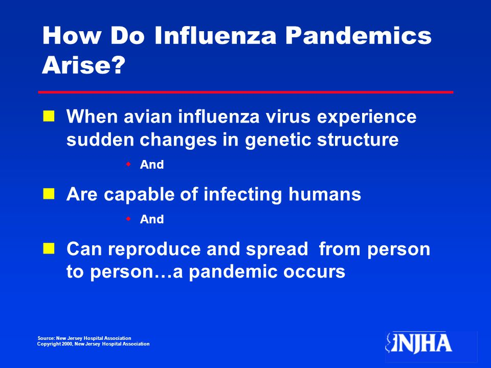 Source: New Jersey Hospital Association Copyright 2000, New Jersey Hospital Association How Do Influenza Pandemics Arise.
