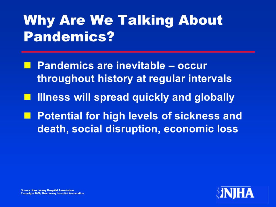 Source: New Jersey Hospital Association Copyright 2000, New Jersey Hospital Association Why Are We Talking About Pandemics.