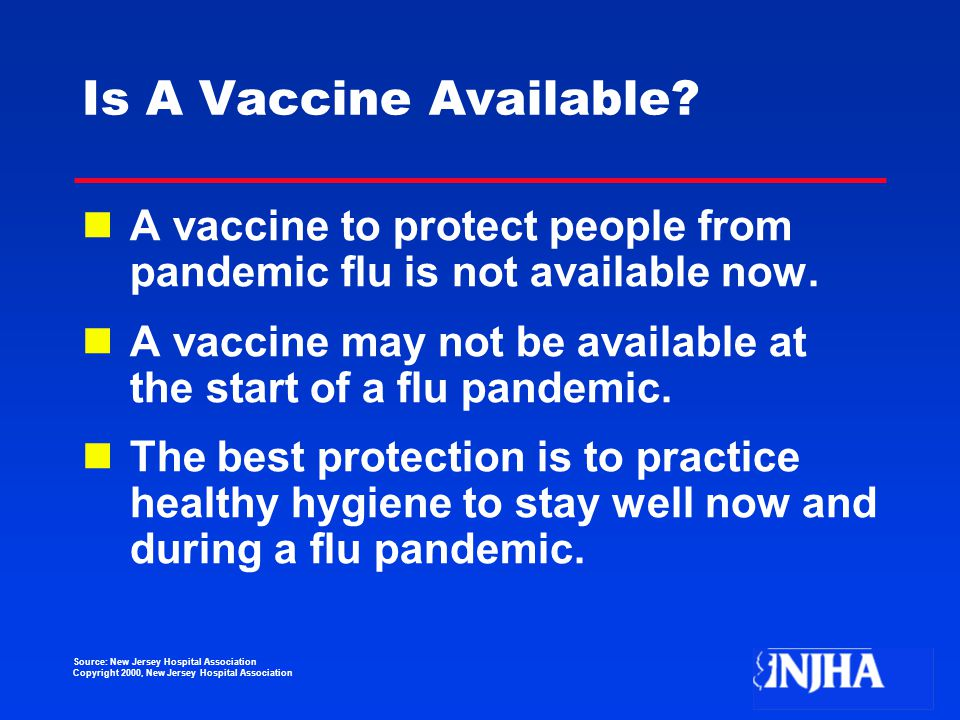 Source: New Jersey Hospital Association Copyright 2000, New Jersey Hospital Association Is A Vaccine Available.