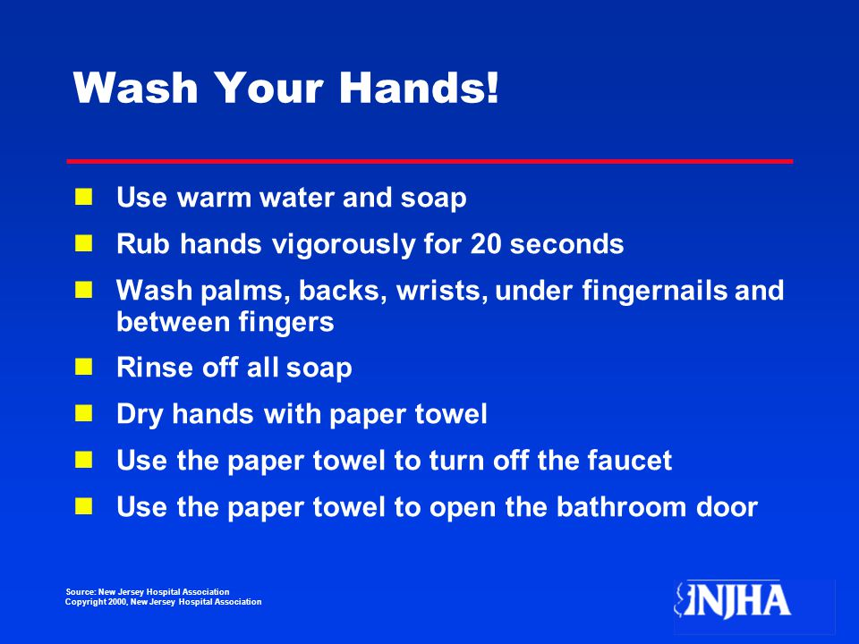 Source: New Jersey Hospital Association Copyright 2000, New Jersey Hospital Association Wash Your Hands.