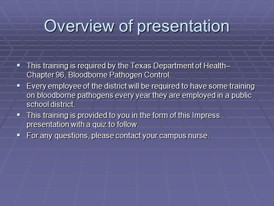 Overview of presentation  This training is required by the Texas Department of Health– Chapter 96, Bloodborne Pathogen Control.