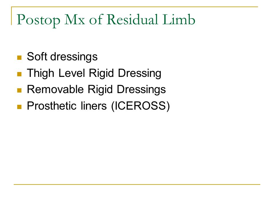 Postop Mx of Residual Limb Soft dressings Thigh Level Rigid Dressing Removable Rigid Dressings Prosthetic liners (ICEROSS)