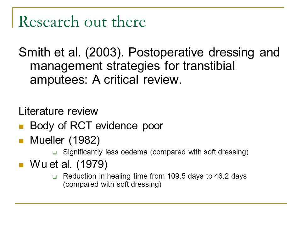 Research out there Smith et al. (2003). Postoperative dressing and management strategies for transtibial amputees: A critical review. Literature revie