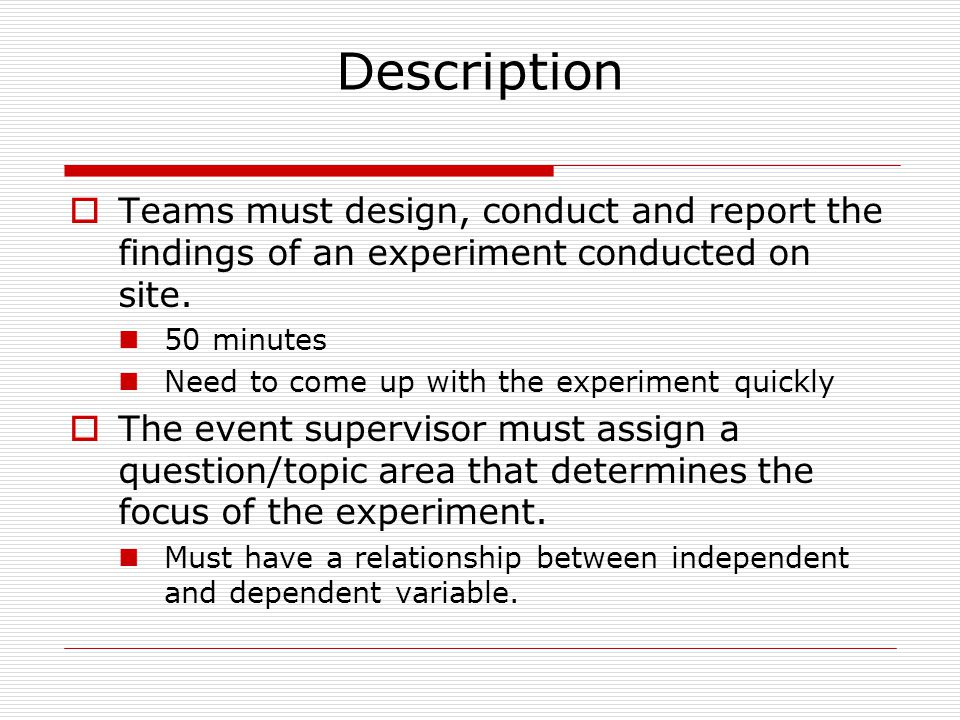 Description  Up to 3 team members The more, the better in order to be able to complete all parts of the experiment/rubric.