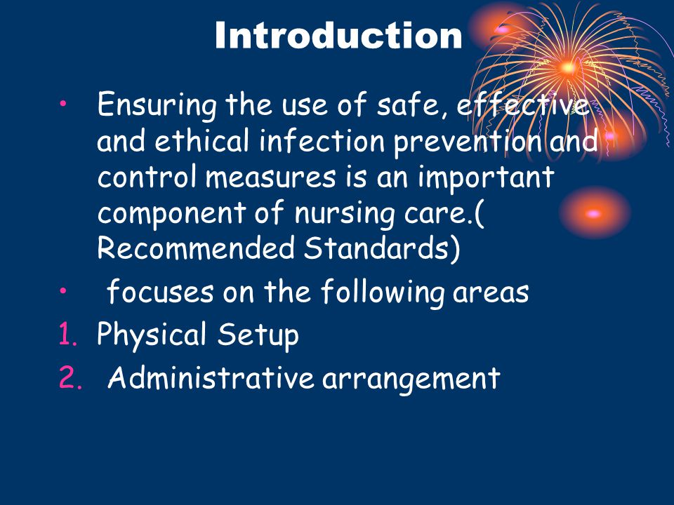 Introduction Ensuring the use of safe, effective and ethical infection prevention and control measures is an important component of nursing care.( Rec