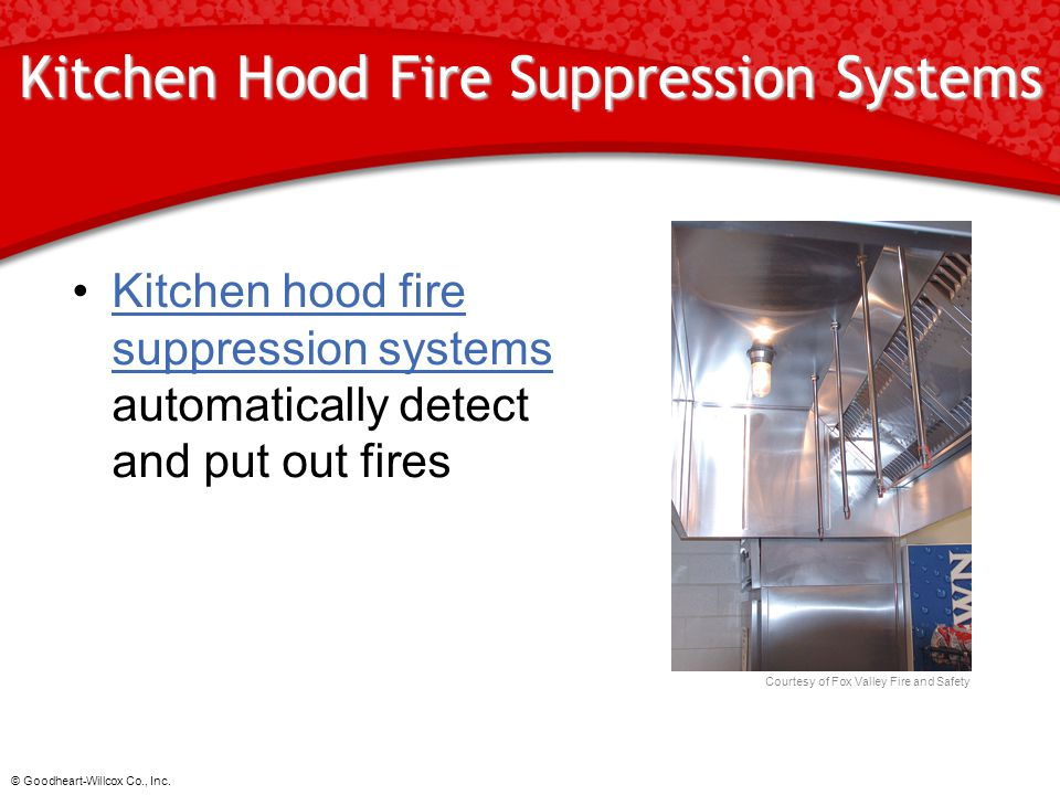 © Goodheart-Willcox Co., Inc. Kitchen Hood Fire Suppression Systems Kitchen hood fire suppression systems automatically detect and put out firesKitche