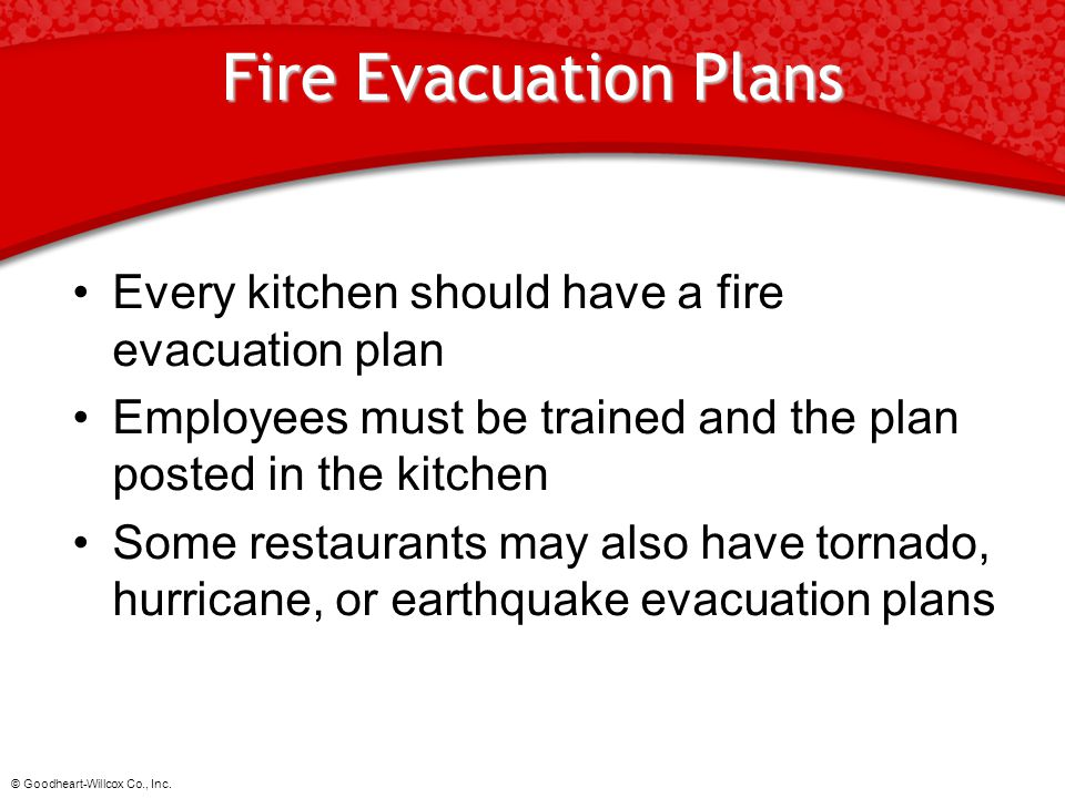 © Goodheart-Willcox Co., Inc. Fire Evacuation Plans Every kitchen should have a fire evacuation plan Employees must be trained and the plan posted in