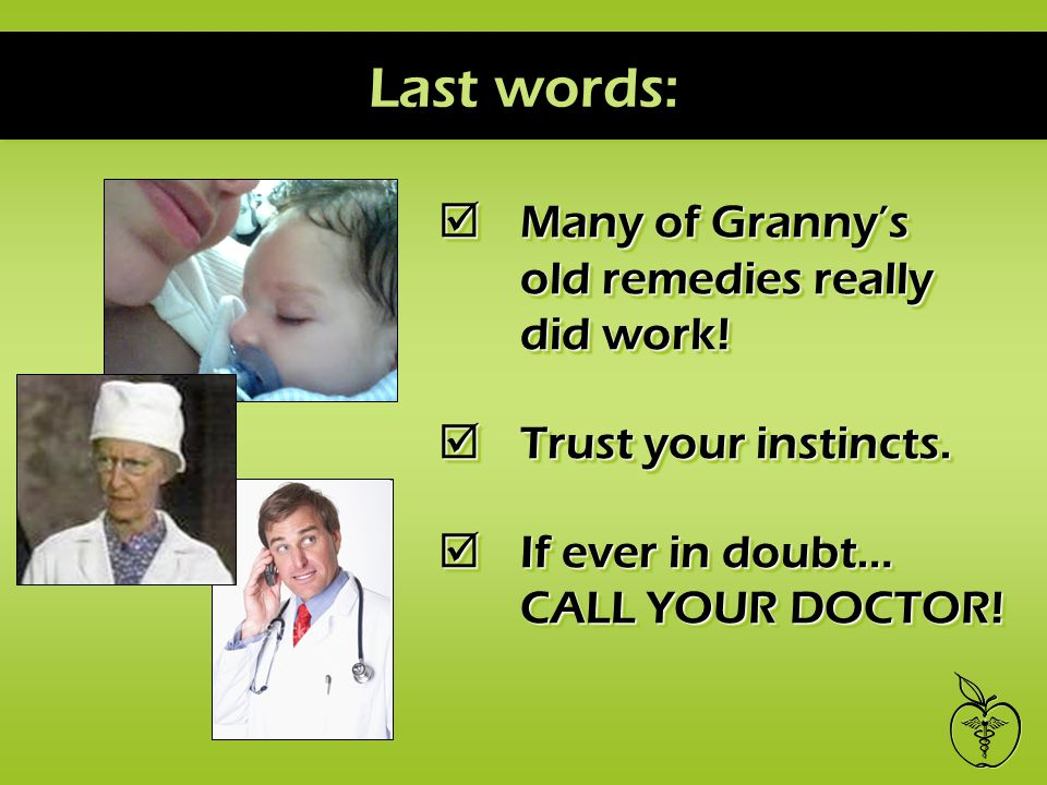 Last words: Many of Granny's old remedies really did work.