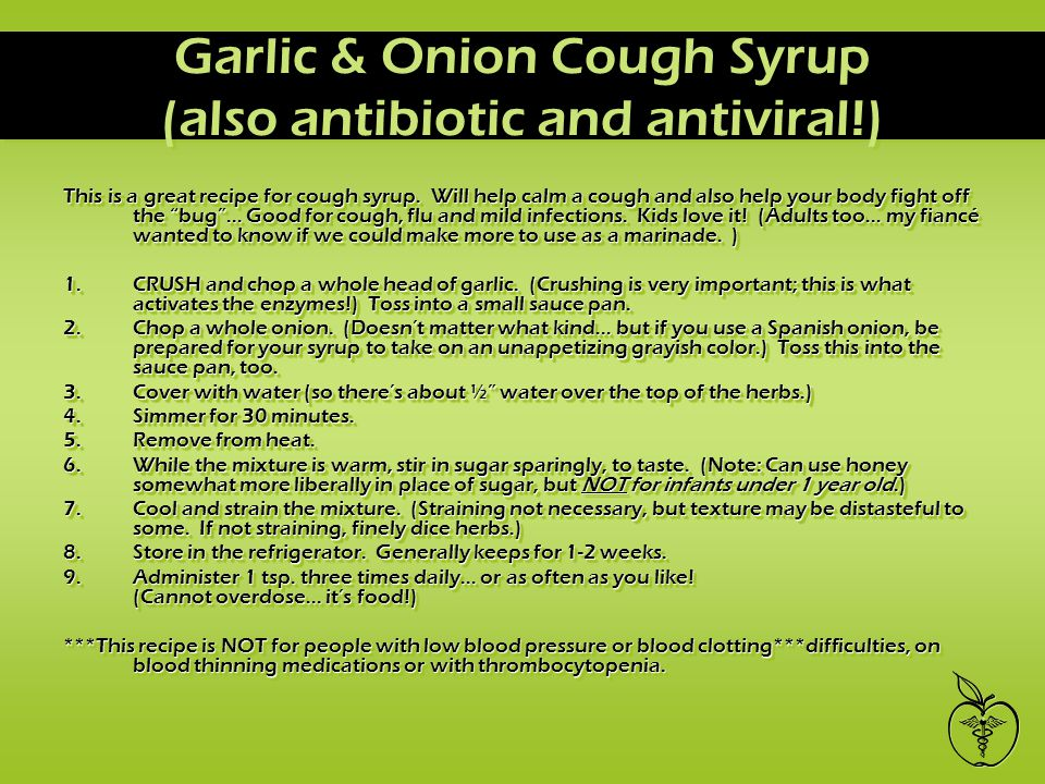 Garlic & Onion Cough Syrup (also antibiotic and antiviral!) This is a great recipe for cough syrup.