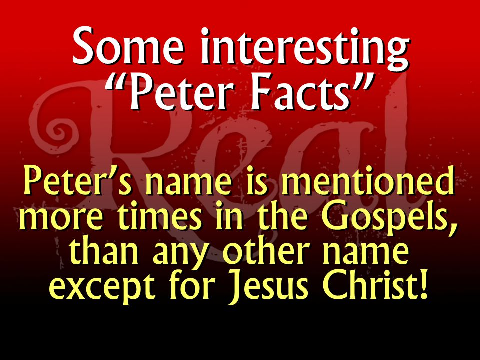Peter was real, not imaginary or ideal!