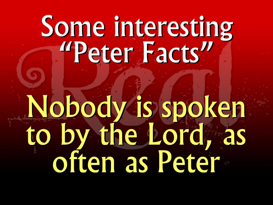 Some interesting Peter Facts Nobody confessed their loyalty to Jesus Christ more boldly and often as Peter