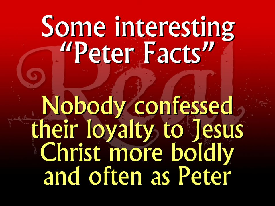 Some interesting Peter Facts Nobody was praised and blessed by the Lord, the way that Peter was