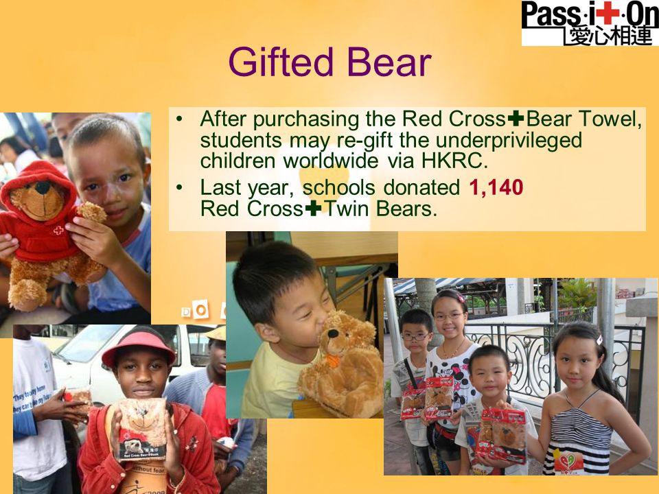 After purchasing the Red Cross  Bear Towel, students may re-gift the underprivileged children worldwide via HKRC. Last year, schools donated 1,140 Re