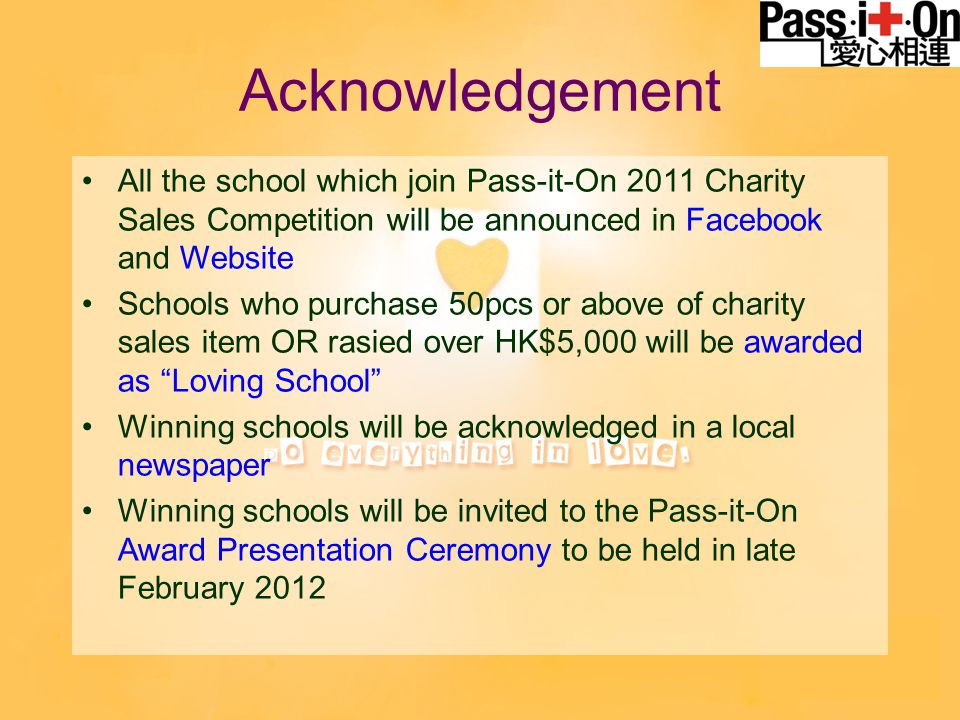 Acknowledgement All the school which join Pass-it-On 2011 Charity Sales Competition will be announced in Facebook and Website Schools who purchase 50p