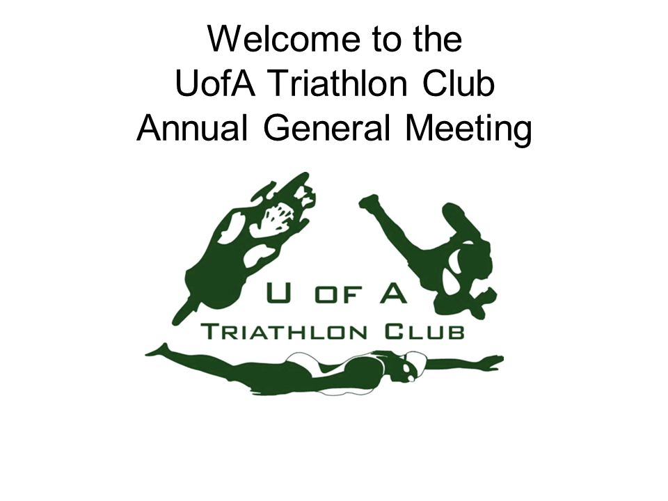 Welcome to the UofA Triathlon Club Annual General Meeting