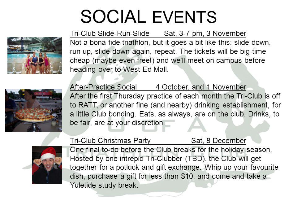 SOCIAL EVENTS Tri-Club Slide-Run-SlideSat, 3-7 pm, 3 November Not a bona fide triathlon, but it goes a bit like this: slide down, run up, slide down again, repeat.