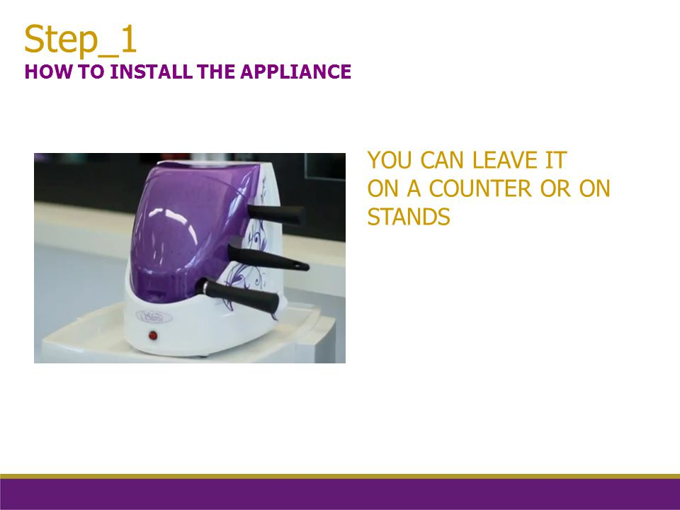 Step_1 HOW TO INSTALL THE APPLIANCE YOU CAN LEAVE IT ON A COUNTER OR ON STANDS