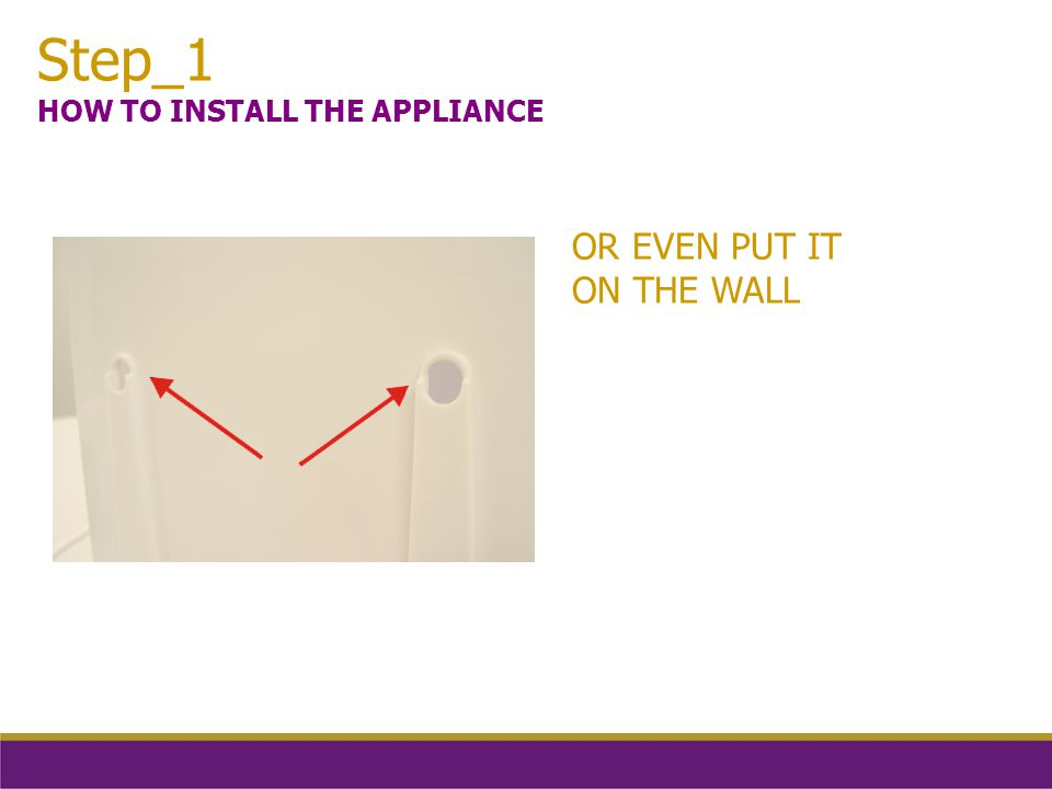 OR EVEN PUT IT ON THE WALL Step_1 HOW TO INSTALL THE APPLIANCE
