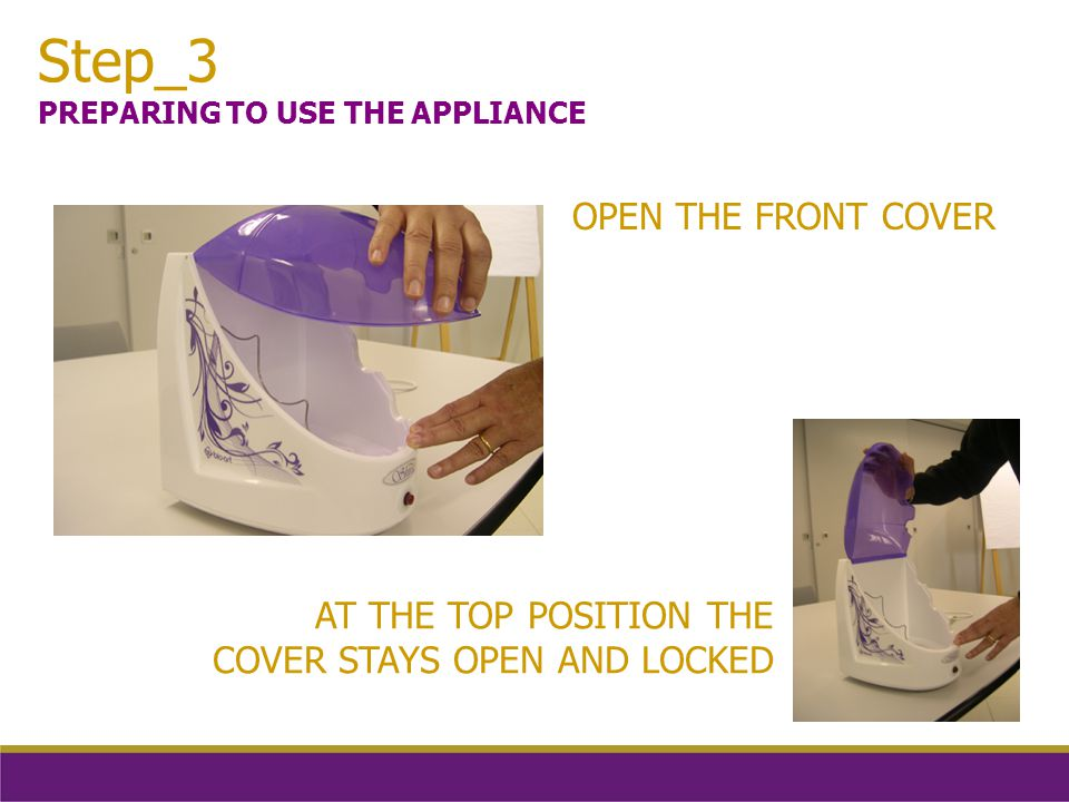 Step_3 PREPARING TO USE THE APPLIANCE OPEN THE FRONT COVER AT THE TOP POSITION THE COVER STAYS OPEN AND LOCKED