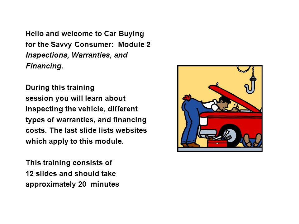 Hello and welcome to Car Buying for the Savvy Consumer: Module 2 Inspections, Warranties, and Financing.