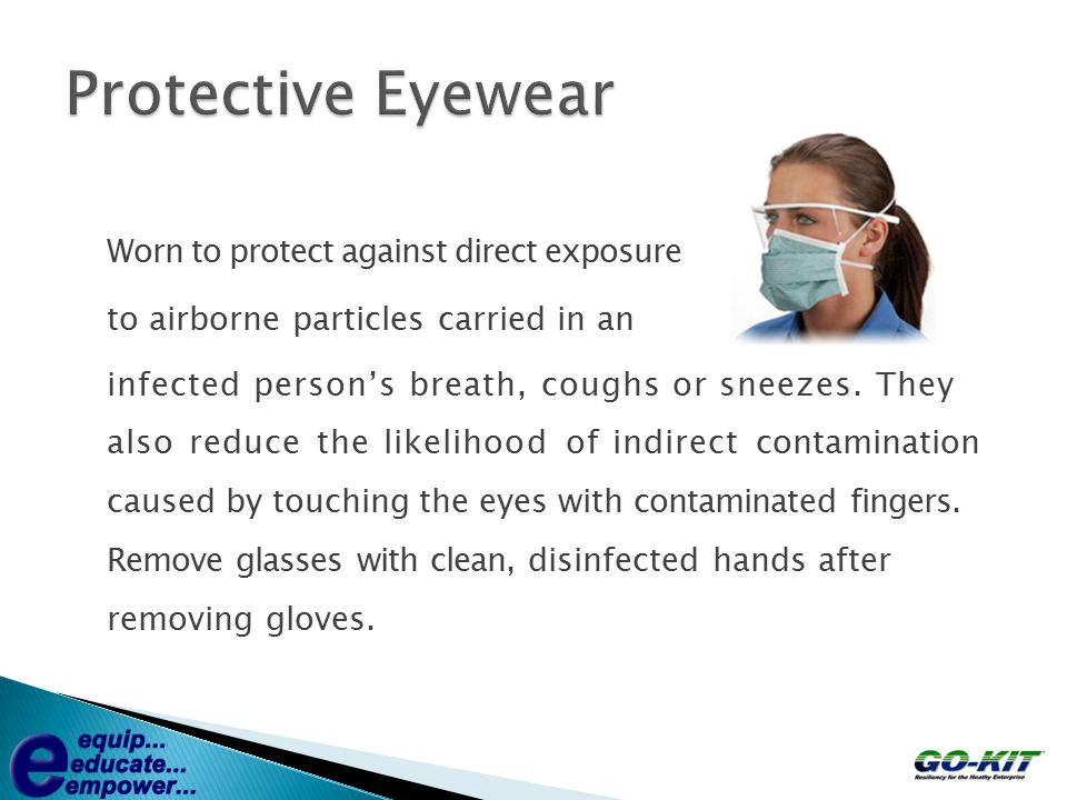 Worn to protect against direct exposure to airborne particles carried in an infected person's breath, coughs or sneezes. They also reduce the likeliho