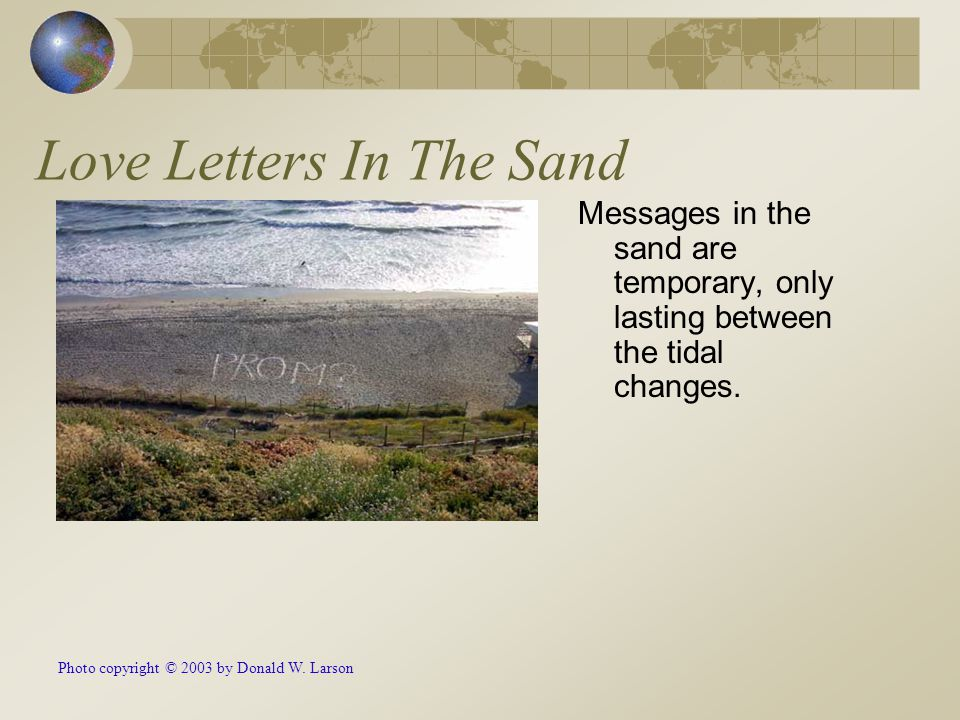 Love Letters In The Sand Messages in the sand are temporary, only lasting between the tidal changes. Photo copyright © 2003 by Donald W. Larson