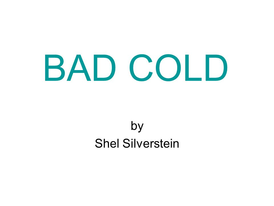 BAD COLD by Shel Silverstein