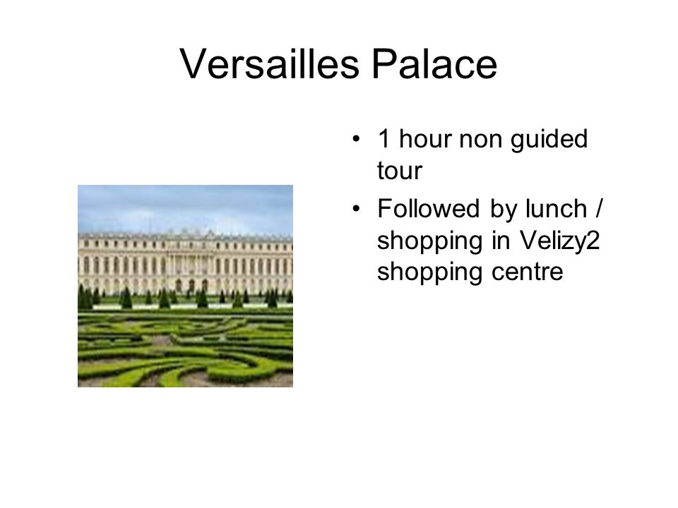 Versailles Palace 1 hour non guided tour Followed by lunch / shopping in Velizy2 shopping centre