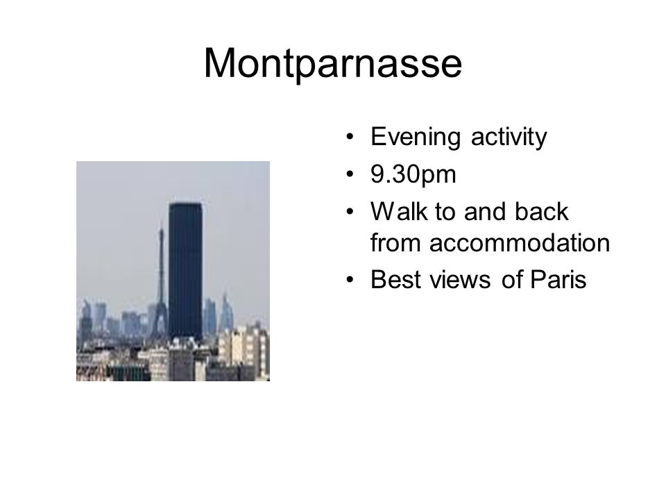Montparnasse Evening activity 9.30pm Walk to and back from accommodation Best views of Paris