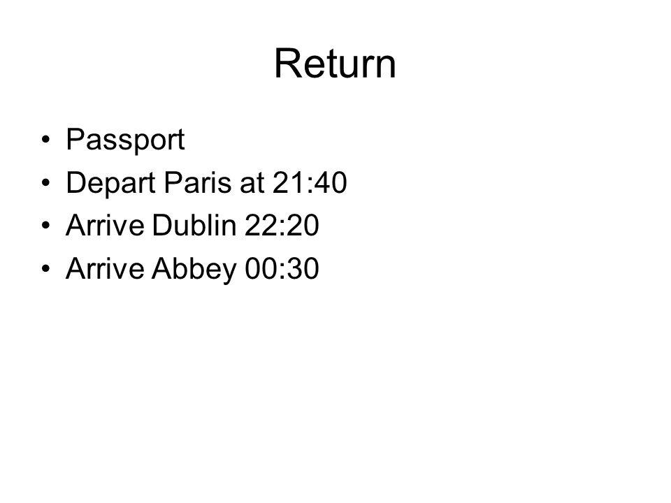 Return Passport Depart Paris at 21:40 Arrive Dublin 22:20 Arrive Abbey 00:30