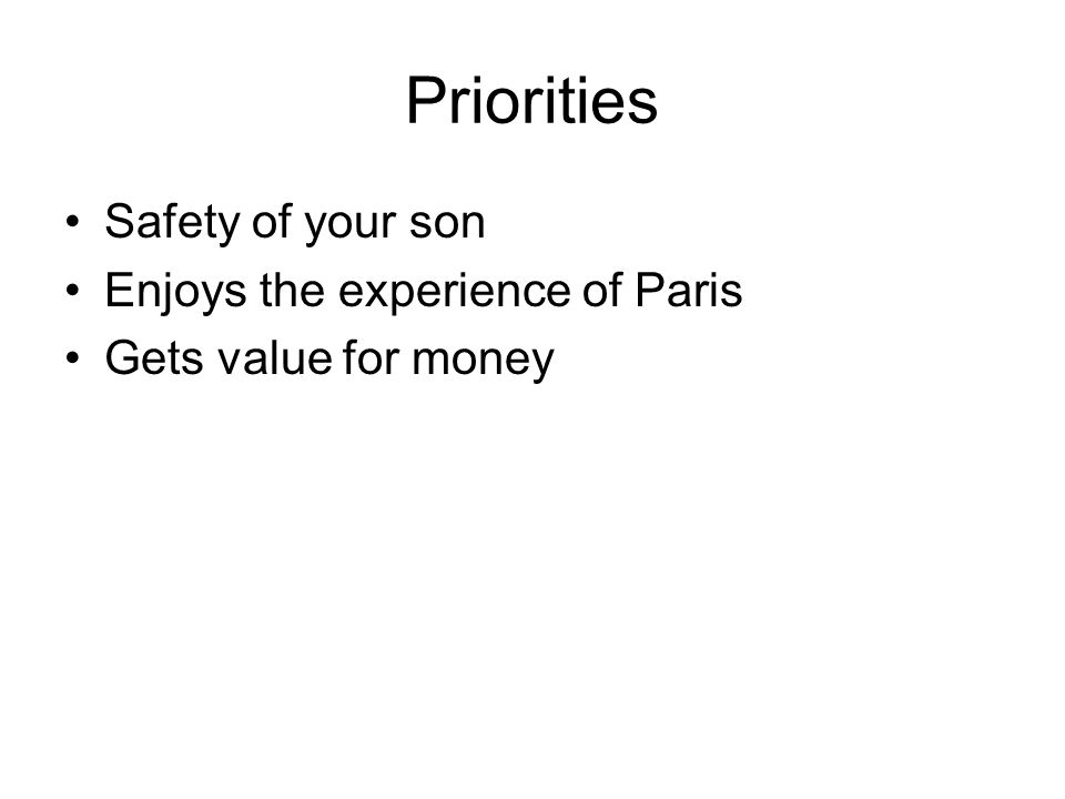 Priorities Safety of your son Enjoys the experience of Paris Gets value for money