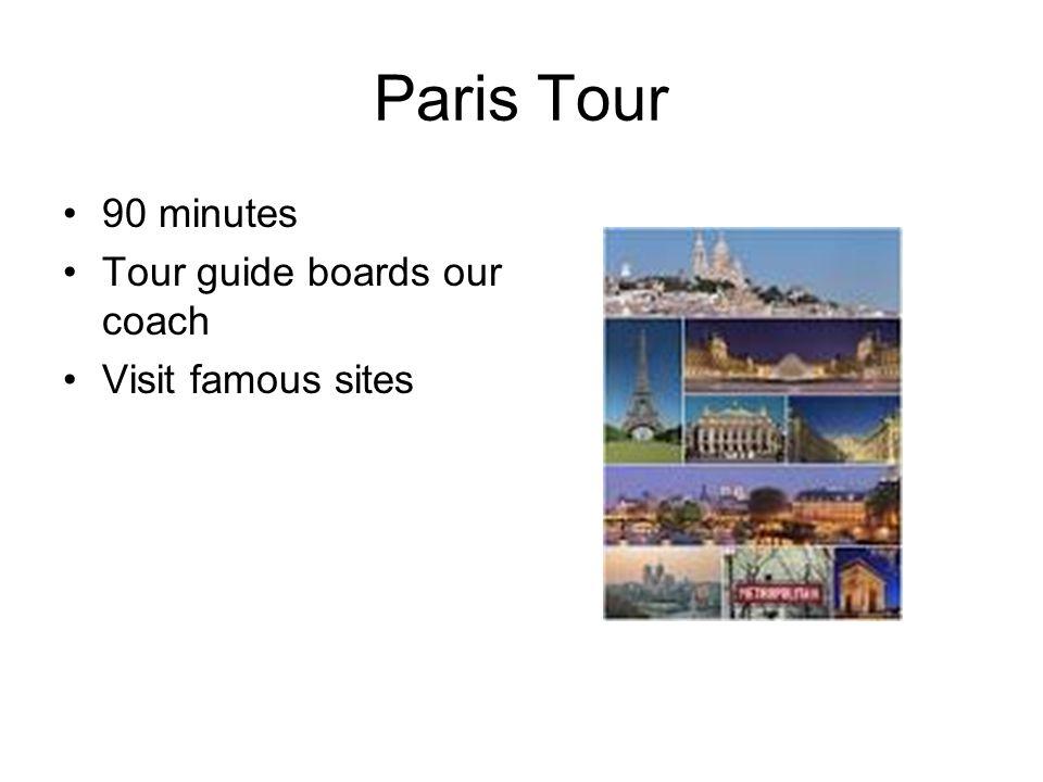 Paris Tour 90 minutes Tour guide boards our coach Visit famous sites