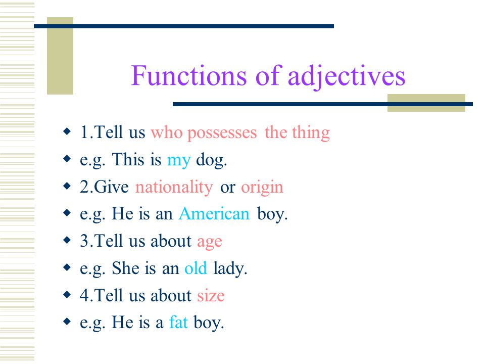 ADJECTIVES  What is adjective.  Adjective is used to describe a noun.