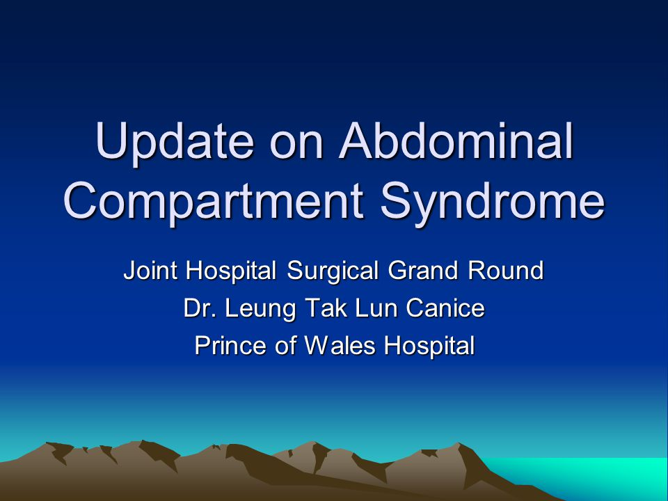 Update on Abdominal Compartment Syndrome Joint Hospital Surgical Grand Round Dr.