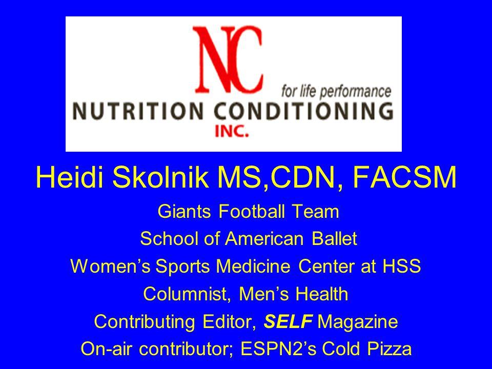 Heidi Skolnik MS,CDN, FACSM Giants Football Team School of American Ballet Women's Sports Medicine Center at HSS Columnist, Men's Health Contributing
