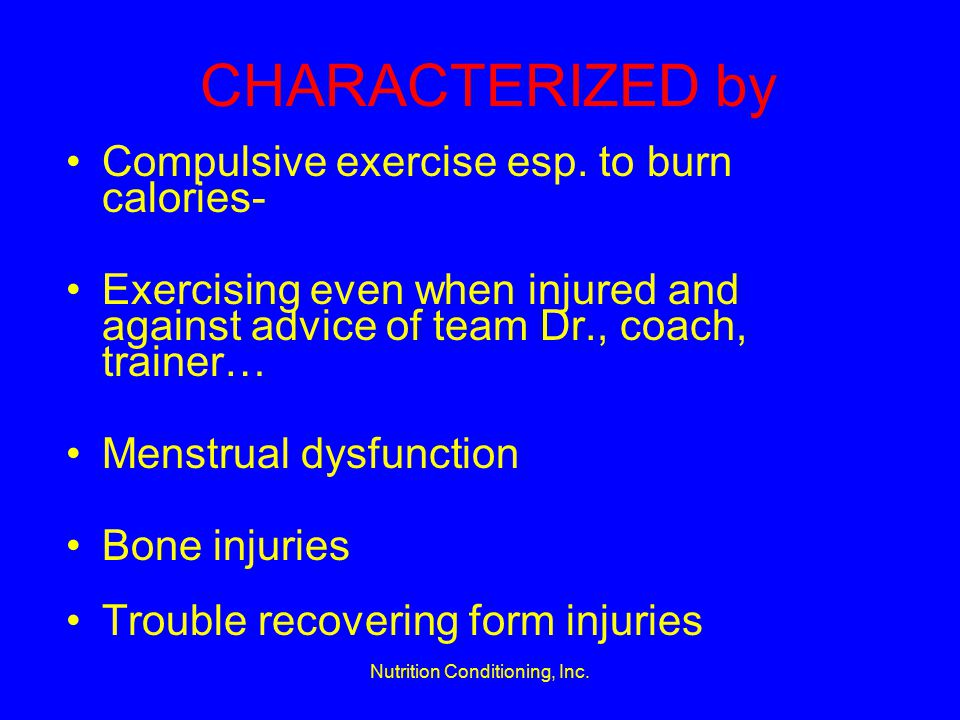 Nutrition Conditioning, Inc. CHARACTERIZED by Compulsive exercise esp.